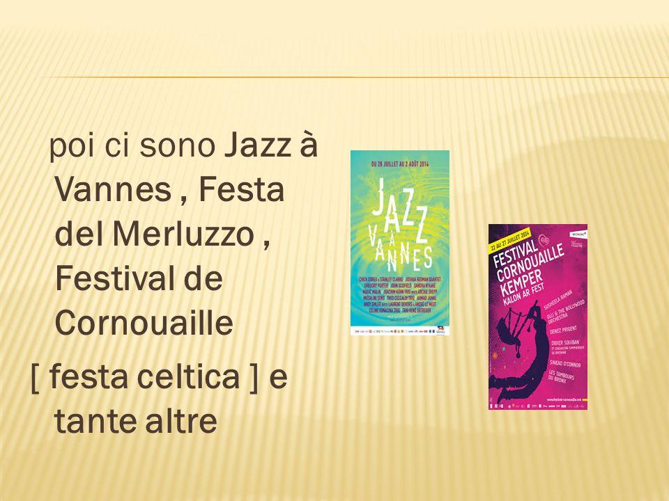 poi ci sono Jazz à Vannes , Festa del Merluzzo , Festival de Cornouaille [ festa celtica ] e tante altre